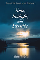 Time, Twilight, and Eternity - Thom Rock