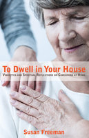 To Dwell in Your House - Susan Freeman