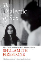 The Dialectic of Sex - Shulamith Firestone
