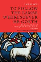 To Follow the Lambe Wheresoever He Goeth - Ian Birch