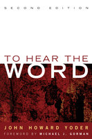 To Hear the Word - Second Edition - John Howard Yoder