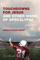 Touchdowns for Jesus and Other Signs of Apocalypse - Marcia W. Mount Shoop