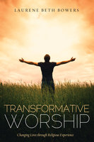 Transformative Worship - Laurene Beth Bowers