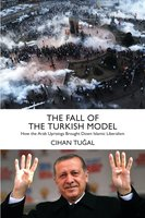 The Fall of the Turkish Model - Cihan Tuğal