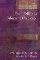 Truth-Telling as Subversive Obedience - Walter Brueggemann