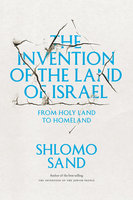 The Invention of the Land of Israel - Shlomo Sand