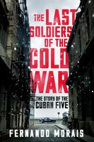 The Last Soldiers of the Cold War - Fernando Morais