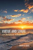Virtue and Strife: A Christian Adventure - Roger R. Klass