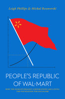 The People's Republic of Walmart - Leigh Phillips, Michal Rozworski