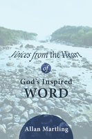 Voices from the Heart of God's Inspired Word - Allan Martling
