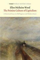 The Pristine Culture of Capitalism - Ellen Meiksins Wood