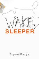 Wake, Sleeper - Bryan Parys