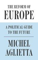 The Reform of Europe - Michel Aglietta