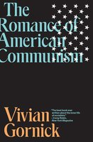 The Romance of American Communism - Vivian Gornick