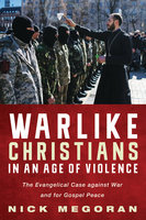Warlike Christians in an Age of Violence - Nick Megoran