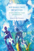 We Shall Not Be Moved - Jane Ellen Nickell