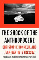 The Shock of the Anthropocene - Christophe Bonneuil