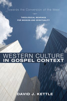 Western Culture in Gospel Context - David J. Kettle