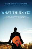 What Think Ye? - Bob Burroughs