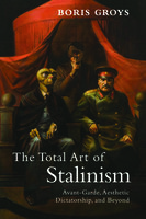 The Total Art of Stalinism - Boris Groys