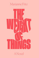 The Weight of Things - Marianne Fritz