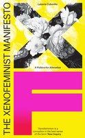 The Xenofeminist Manifesto - Laboria Cuboniks