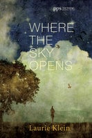 Where the Sky Opens - Laurie Klein