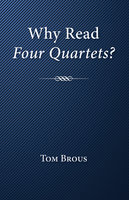 Why Read Four Quartets? - Tom Brous