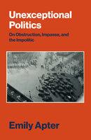 Unexceptional Politics - Emily Apter