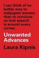 Unwanted Advances - Laura Kipnis