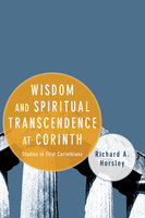Wisdom and Spiritual Transcendence at Corinth - Richard A. Horsley