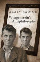 Wittgenstein's Antiphilosophy - Alain Badiou