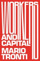 Workers and Capital - Mario Tronti