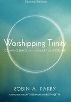 Worshipping Trinity, Second Edition - Robin A. Parry