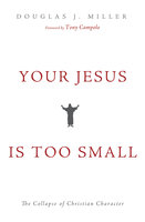 Your Jesus Is too Small - Douglas J. Miller