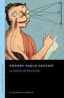 La pasión de Descartes - Andrés Pablo Vaccari