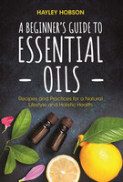 A Beginner's Guide to Essential Oils - Hayley Hobson