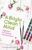A Bright Clean Mind - Camille DeAngelis