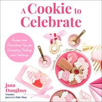 A Cookie to Celebrate - Jana Douglass, Douglass Jana