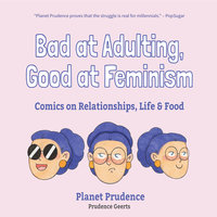 Bad at Adulting, Good at Feminism - Prudence Geerts