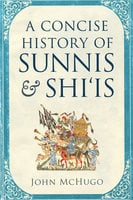 A Concise History of Sunnis and Shi'is - John McHugo
