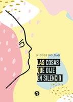 Las cosas que dije en silencio - Nicole Roldan