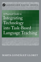 A Practical Guide to Integrating Technology into Task-Based Language Teaching - Marta González-Lloret