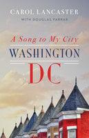 A Song to My City: Washington, DC - Carol Lancaster