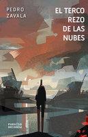 El terco rezo de las nubes - Pedro Zavala