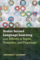 Arabic Second Language Learning and Effects of Input, Transfer, and Typology - Mohammad T. Alhawary