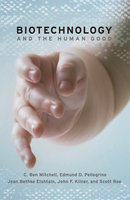 Biotechnology and the Human Good - C. Ben Mitchell