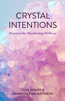 Crystal Intentions - Lune Innate, Araminta Star Matthews