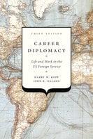 Career Diplomacy - Harry W. Kopp, John K. Naland
