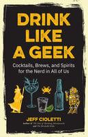 Drink Like a Geek - Jeff Cioletti